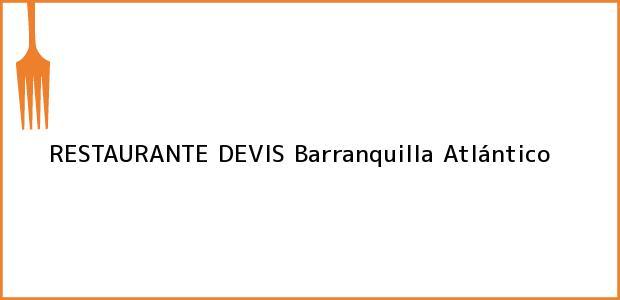 Teléfono, Dirección y otros datos de contacto para RESTAURANTE DEVIS, Barranquilla, Atlántico, Colombia