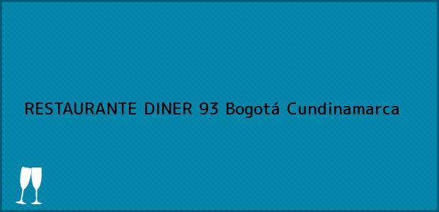 Teléfono, Dirección y otros datos de contacto para RESTAURANTE DINER 93, Bogotá, Cundinamarca, Colombia