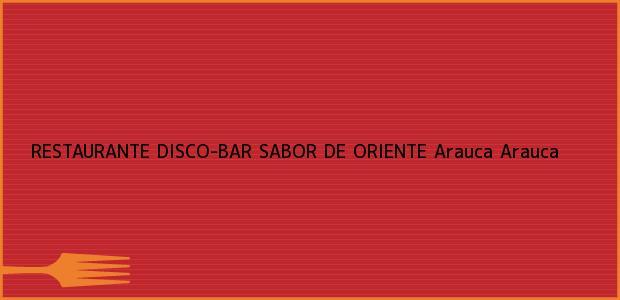 Teléfono, Dirección y otros datos de contacto para RESTAURANTE DISCO-BAR SABOR DE ORIENTE, Arauca, Arauca, Colombia