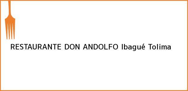 Teléfono, Dirección y otros datos de contacto para RESTAURANTE DON ANDOLFO, Ibagué, Tolima, Colombia