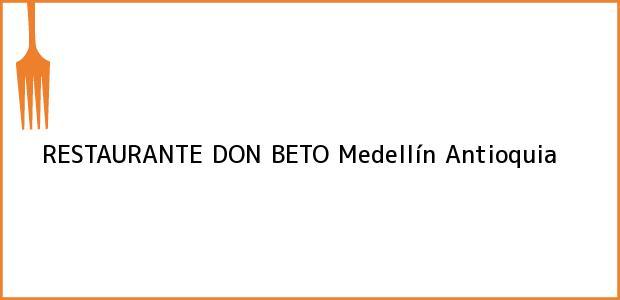 Teléfono, Dirección y otros datos de contacto para RESTAURANTE DON BETO, Medellín, Antioquia, Colombia
