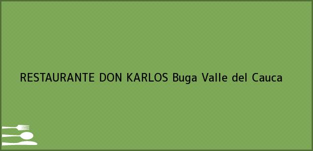 Teléfono, Dirección y otros datos de contacto para RESTAURANTE DON KARLOS, Buga, Valle del Cauca, Colombia