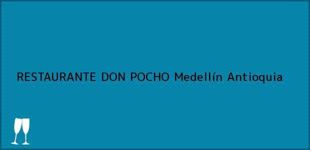 Teléfono, Dirección y otros datos de contacto para RESTAURANTE DON POCHO, Medellín, Antioquia, Colombia