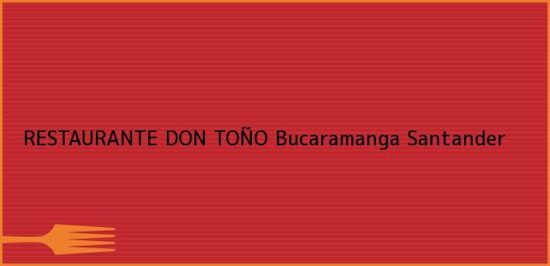 Teléfono, Dirección y otros datos de contacto para RESTAURANTE DON TOÑO, Bucaramanga, Santander, Colombia