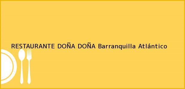 Teléfono, Dirección y otros datos de contacto para RESTAURANTE DOÑA DOÑA, Barranquilla, Atlántico, Colombia