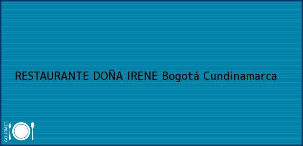 Teléfono, Dirección y otros datos de contacto para RESTAURANTE DOÑA IRENE, Bogotá, Cundinamarca, Colombia