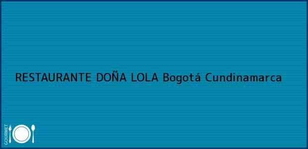 Teléfono, Dirección y otros datos de contacto para RESTAURANTE DOÑA LOLA, Bogotá, Cundinamarca, Colombia