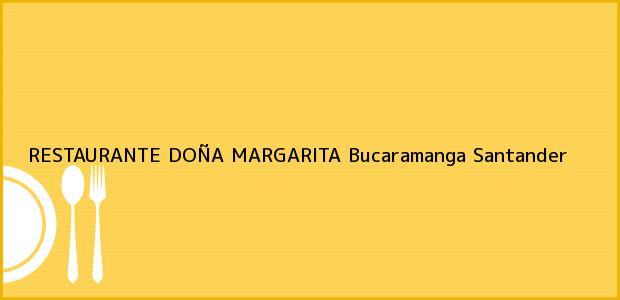 Teléfono, Dirección y otros datos de contacto para RESTAURANTE DOÑA MARGARITA, Bucaramanga, Santander, Colombia