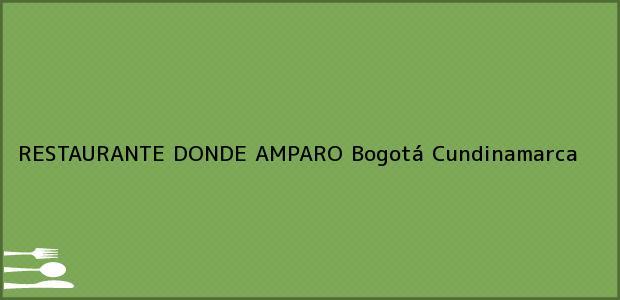 Teléfono, Dirección y otros datos de contacto para RESTAURANTE DONDE AMPARO, Bogotá, Cundinamarca, Colombia