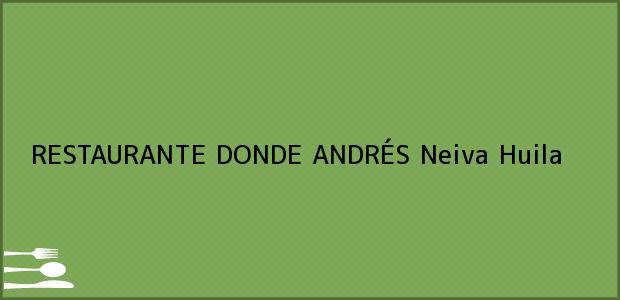 Teléfono, Dirección y otros datos de contacto para RESTAURANTE DONDE ANDRÉS, Neiva, Huila, Colombia