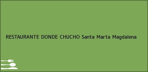 Teléfono, Dirección y otros datos de contacto para RESTAURANTE DONDE CHUCHO, Santa Marta, Magdalena, Colombia