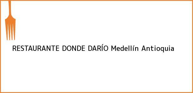 Teléfono, Dirección y otros datos de contacto para RESTAURANTE DONDE DARÍO, Medellín, Antioquia, Colombia