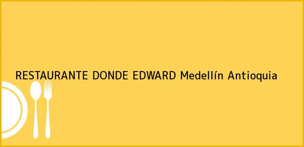 Teléfono, Dirección y otros datos de contacto para RESTAURANTE DONDE EDWARD, Medellín, Antioquia, Colombia
