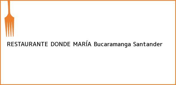 Teléfono, Dirección y otros datos de contacto para RESTAURANTE DONDE MARÍA, Bucaramanga, Santander, Colombia
