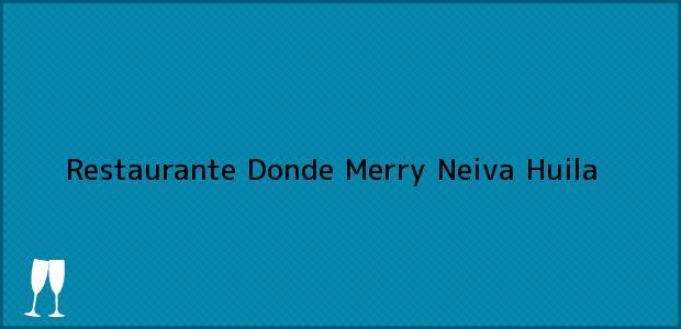 Teléfono, Dirección y otros datos de contacto para Restaurante Donde Merry, Neiva, Huila, Colombia