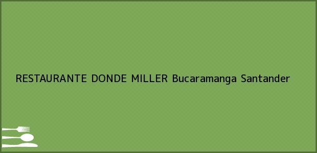 Teléfono, Dirección y otros datos de contacto para RESTAURANTE DONDE MILLER, Bucaramanga, Santander, Colombia