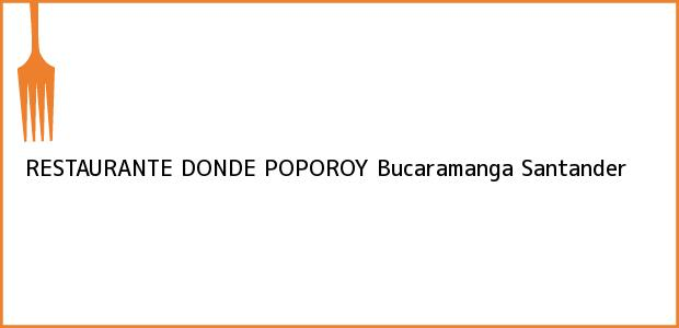 Teléfono, Dirección y otros datos de contacto para RESTAURANTE DONDE POPOROY, Bucaramanga, Santander, Colombia