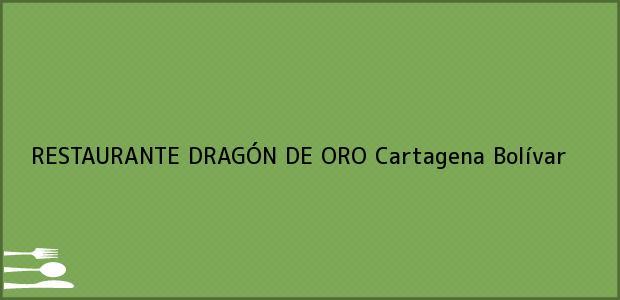 Teléfono, Dirección y otros datos de contacto para RESTAURANTE DRAGÓN DE ORO, Cartagena, Bolívar, Colombia