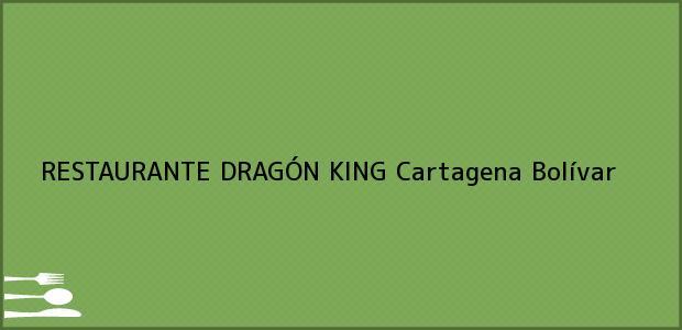 Teléfono, Dirección y otros datos de contacto para RESTAURANTE DRAGÓN KING, Cartagena, Bolívar, Colombia