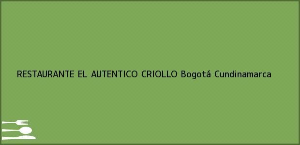 Teléfono, Dirección y otros datos de contacto para RESTAURANTE EL AUTENTICO CRIOLLO, Bogotá, Cundinamarca, Colombia