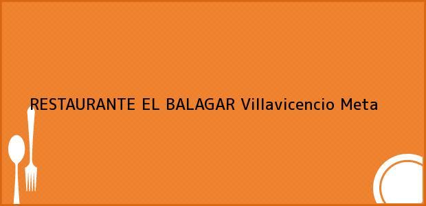Teléfono, Dirección y otros datos de contacto para RESTAURANTE EL BALAGAR, Villavicencio, Meta, Colombia
