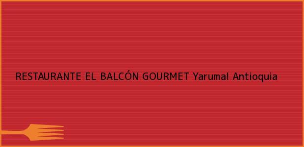 Teléfono, Dirección y otros datos de contacto para RESTAURANTE EL BALCÓN GOURMET, Yarumal, Antioquia, Colombia