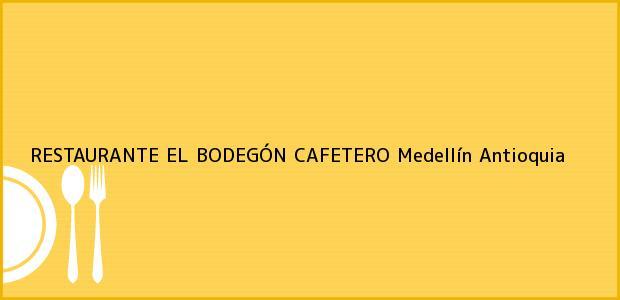 Teléfono, Dirección y otros datos de contacto para RESTAURANTE EL BODEGÓN CAFETERO, Medellín, Antioquia, Colombia
