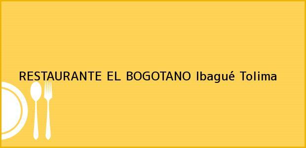 Teléfono, Dirección y otros datos de contacto para RESTAURANTE EL BOGOTANO, Ibagué, Tolima, Colombia