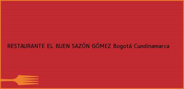 Teléfono, Dirección y otros datos de contacto para RESTAURANTE EL BUEN SAZÓN GÓMEZ, Bogotá, Cundinamarca, Colombia