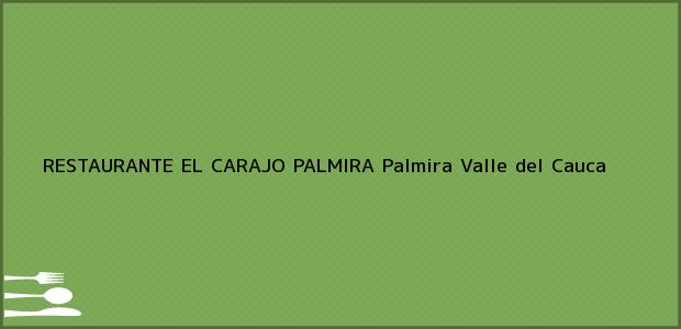 Teléfono, Dirección y otros datos de contacto para RESTAURANTE EL CARAJO PALMIRA, Palmira, Valle del Cauca, Colombia