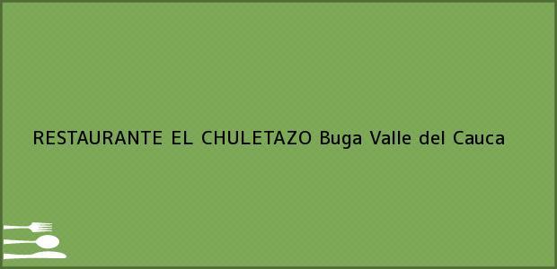 Teléfono, Dirección y otros datos de contacto para RESTAURANTE EL CHULETAZO, Buga, Valle del Cauca, Colombia