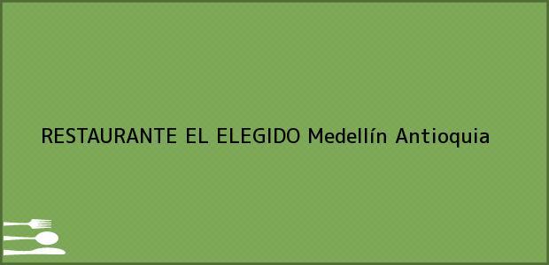 Teléfono, Dirección y otros datos de contacto para RESTAURANTE EL ELEGIDO, Medellín, Antioquia, Colombia