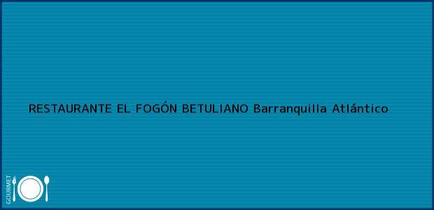 Teléfono, Dirección y otros datos de contacto para RESTAURANTE EL FOGÓN BETULIANO, Barranquilla, Atlántico, Colombia