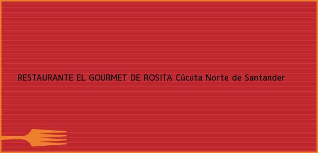 Teléfono, Dirección y otros datos de contacto para RESTAURANTE EL GOURMET DE ROSITA, Cúcuta, Norte de Santander, Colombia