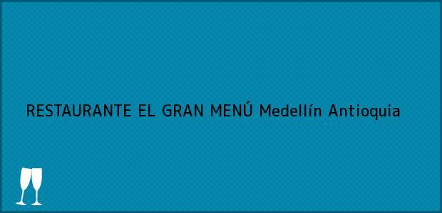 Teléfono, Dirección y otros datos de contacto para RESTAURANTE EL GRAN MENÚ, Medellín, Antioquia, Colombia