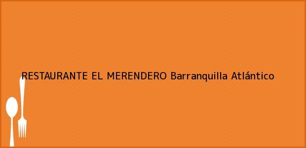 Teléfono, Dirección y otros datos de contacto para RESTAURANTE EL MERENDERO, Barranquilla, Atlántico, Colombia