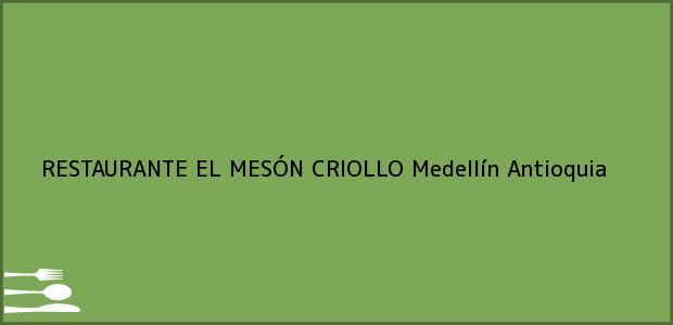 Teléfono, Dirección y otros datos de contacto para RESTAURANTE EL MESÓN CRIOLLO, Medellín, Antioquia, Colombia