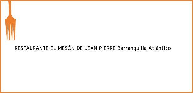 Teléfono, Dirección y otros datos de contacto para RESTAURANTE EL MESÓN DE JEAN PIERRE, Barranquilla, Atlántico, Colombia