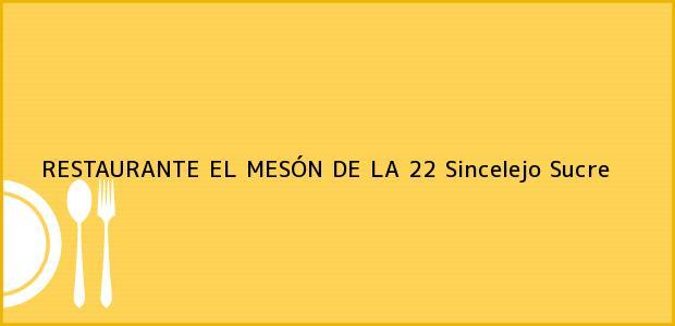 Teléfono, Dirección y otros datos de contacto para RESTAURANTE EL MESÓN DE LA 22, Sincelejo, Sucre, Colombia