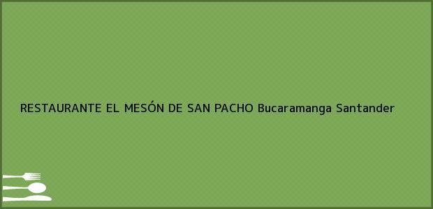 Teléfono, Dirección y otros datos de contacto para RESTAURANTE EL MESÓN DE SAN PACHO, Bucaramanga, Santander, Colombia