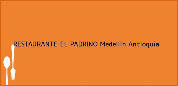 Teléfono, Dirección y otros datos de contacto para RESTAURANTE EL PADRINO, Medellín, Antioquia, Colombia