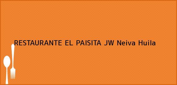 Teléfono, Dirección y otros datos de contacto para RESTAURANTE EL PAISITA JW, Neiva, Huila, Colombia