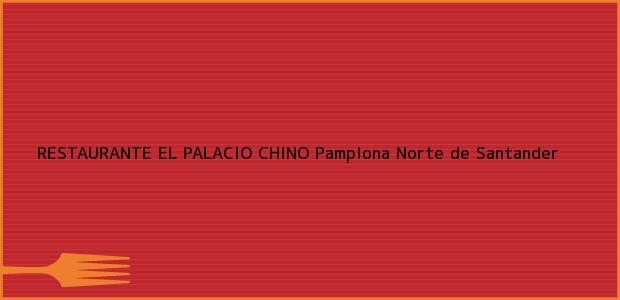 Teléfono, Dirección y otros datos de contacto para RESTAURANTE EL PALACIO CHINO, Pamplona, Norte de Santander, Colombia