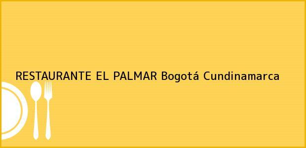 Teléfono, Dirección y otros datos de contacto para RESTAURANTE EL PALMAR, Bogotá, Cundinamarca, Colombia