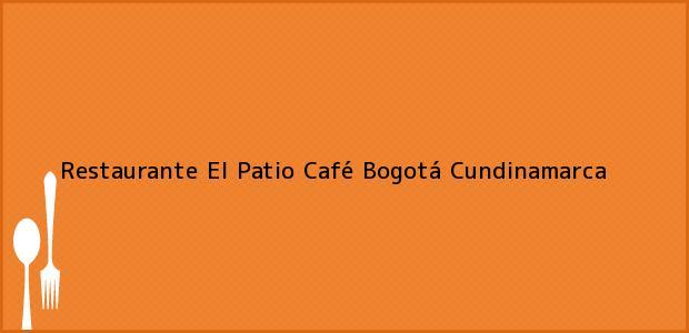 Teléfono, Dirección y otros datos de contacto para Restaurante El Patio Café, Bogotá, Cundinamarca, Colombia