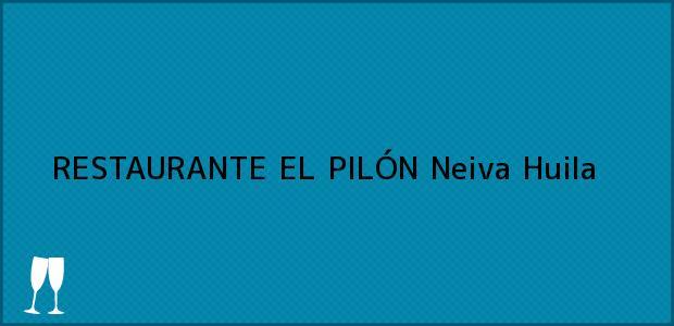 Teléfono, Dirección y otros datos de contacto para RESTAURANTE EL PILÓN, Neiva, Huila, Colombia