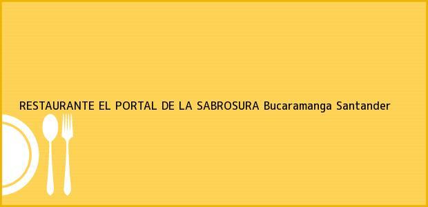 Teléfono, Dirección y otros datos de contacto para RESTAURANTE EL PORTAL DE LA SABROSURA, Bucaramanga, Santander, Colombia