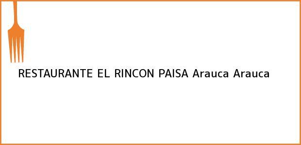 Teléfono, Dirección y otros datos de contacto para RESTAURANTE EL RINCON PAISA, Arauca, Arauca, Colombia