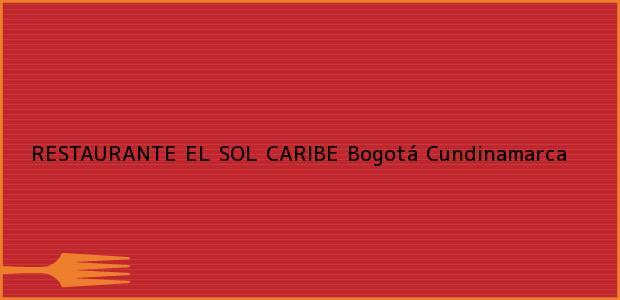 Teléfono, Dirección y otros datos de contacto para RESTAURANTE EL SOL CARIBE, Bogotá, Cundinamarca, Colombia