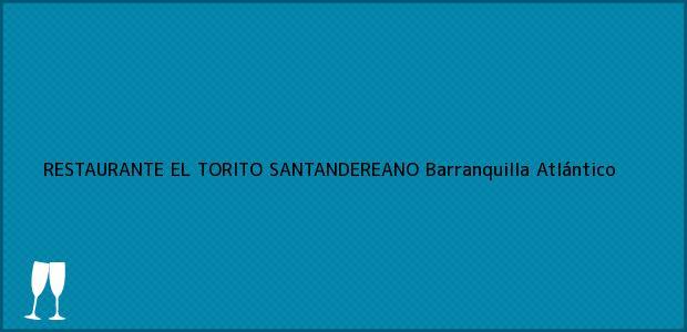 Teléfono, Dirección y otros datos de contacto para RESTAURANTE EL TORITO SANTANDEREANO, Barranquilla, Atlántico, Colombia